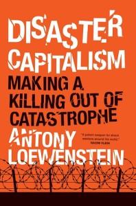 disaster capitalism antony loewenstein book
