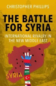 """Christopher Philipps's """"The Battle for Syria: International Rivalry in the New Middle East,"""" an analysis of the factors fueling the Syrian civil war. Image: Yale University Press"""