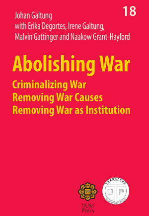 Abolishing War - Criminalizing War, Removing War Causes, Removing War as Institution