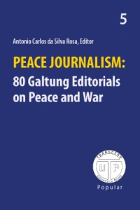 Peace Journalism - 80 Galtung Editorials on War and Peace